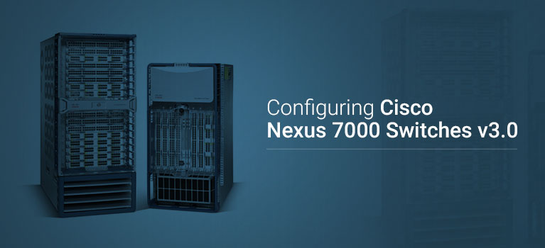 Configuring Cisco Nexus 7000 Switches v3 0