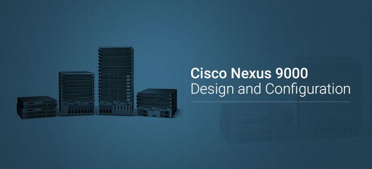 Cisco Nexus 9000 Design and Configuration